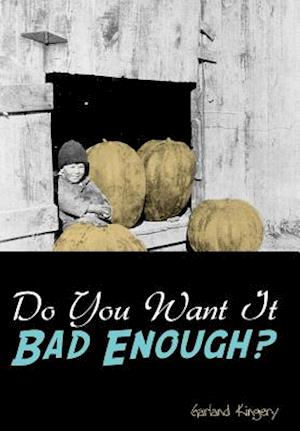 Do You Want It Bad Enough?