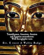 Tutankhamen, Amenism, Atenism and Egyptian Monotheism; af Sir Ernest A. Wallis Budge