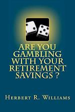 Are You Gambling with Your Retirement Savings?