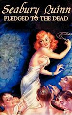 Pledged to the Dead by Seabury Quinn, Fiction, Fantasy, Horror
