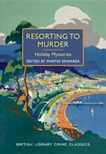 Resorting to Murder (British Library Crime Classics)