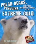 Polar Bears, Penguins, and Other Mysterious Animals of the Extreme Cold (Extreme Animals in Extreme Environments)