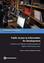 Public Access to Information for Development: A Guide to Effective Implementation of Right to Information Laws