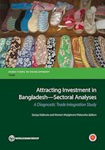 Attracting Investment in Bangladesh--Sectoral Analyses (Directions in Development: Trade)