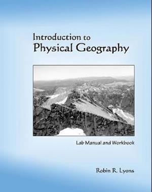 Introduction to Physical Geography: Lab Manual and Workbook