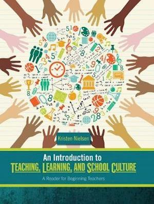 An Introduction to Teaching, Learning, and School Culture: A Reader for Beginning Teachers