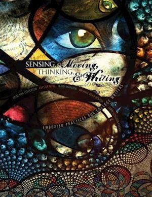 Sensing, Moving, Thinking, and Writing: Embodied Practices for College Writers