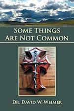 Some Things Are Not Common af David W. Weimer, Dr David W. Weimer