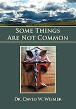 Some Things Are Not Common af Dr David W. Weimer, David W. Weimer