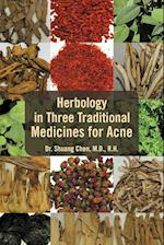 Herbology in Three Traditional Medicines for Acne af Shuang Chen, Dr Shuang Chen M. D.