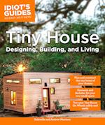 Idiot's Guides Tiny House Designing, Building, & Living (Idiots Guides)