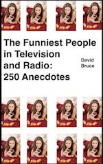 Funniest People in Television and Radio: 250 Anecdotes