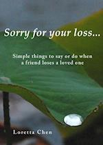 Sorry For Your Loss... Simple things to say or do when a friend loses a loved one af Loretta Chen