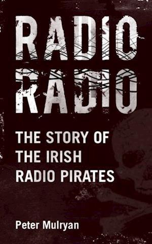 Radio Radio: The Story of the Irish Radio Pirates