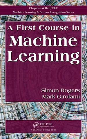 First Course in Machine Learning af Simon Rogers, Mark Girolami