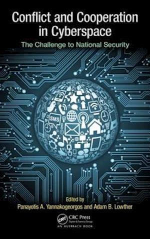 Conflict and Cooperation in Cyberspace : The Challenge to National Security
