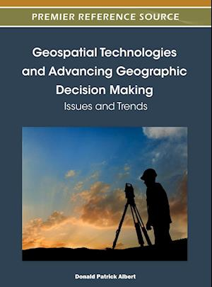 Geospatial Technologies and Advancing Geographic Decision Making: Issues and Trends