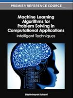 Machine Learning Algorithms for Problem Solving in Computational Applications (Premier Reference Source)
