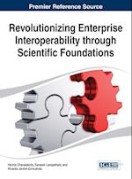 Revolutionizing Enterprise Interoperability Through Scientific Foundations (Advances in Business Strategy and Competitive Advantage Absca)