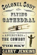 Colonel Cody and the Flying Cathedral af Garry Jenkins