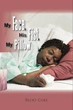 My Face, His Fist, My Pillow
