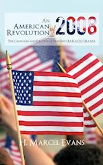 An American Revolution Of 2008: The Campaign and Election of President BARACK OBAMA