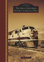 The Great Northern Railway in Marias Pass (Images of Rail)