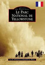 Le Parc National de Yellowstone / Yellowstone National Park (Images of America)