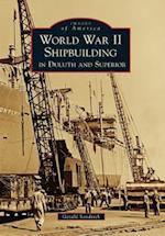 World War II Shipbuilding in Duluth and Superior (Images of America)