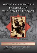Mexican American Baseball in the Central Coast af Richard A. Santillan