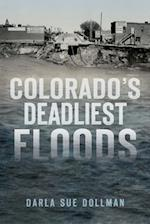 Colorado's Deadliest Floods