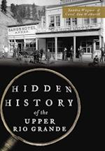 Hidden History of the Upper Rio Grande (Hidden History)