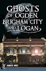 Ghosts of Ogden, Brigham City and Logan (Haunted America)