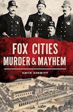 Fox Cities Murder & Mayhem (Murder & Mayhem)