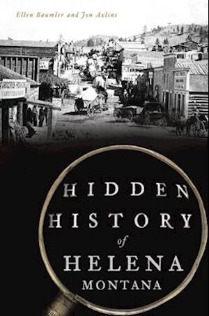 Hidden History of Helena, Montana