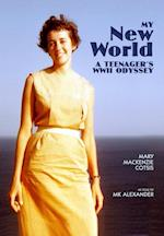 My New World, A Teenager's WWII Odyssey