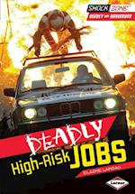 Deadly High-Risk Jobs (ShockZone TM Deadly and Dangerous)