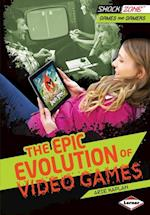 Epic Evolution of Video Games (ShockZone TM Games and Gamers)