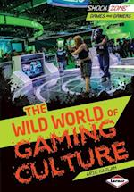Wild World of Gaming Culture (ShockZone TM Games and Gamers)