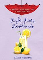 Life, Loss, and Lemonade (The Mostly Miserable Life of April Sinclair, nr. 8)