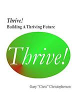 Thrive! - Building a Thriving Future af Gary