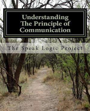 Bog, paperback Understanding the Principle of Communication af The Speak Logic Project