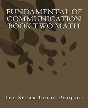 Bog, paperback Fundamental of Communication Book Two Math af The Speak Logic Project