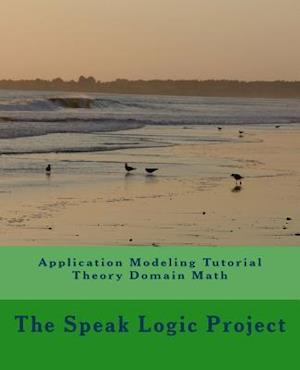 Bog, paperback Application Modeling Tutorial Theory Domain Math af The Speak Logic Project