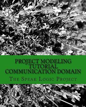 Bog, paperback Project Modeling Tutorial Communication Domain af The Speak Logic Project