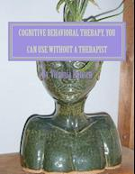 Cognitive Behavioral Therapy, You Can Use Without a Therapist af MS Virginia Hansen Msw, MS G. Virginia Hansen Msw