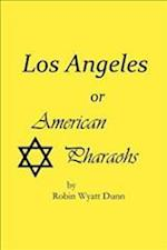 Los Angeles, or American Pharaohs af Robin Wyatt Dunn