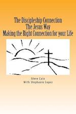 The Discipleship Connection the Jesus Way Making the Right Connection for Your Life