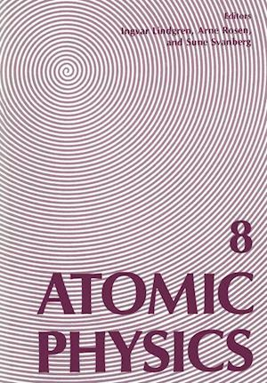 Atomic Physics 8: Proceedings of the Eighth International Conference on Atomic Physics, August 2 6, 1982, Goteborg, Sweden