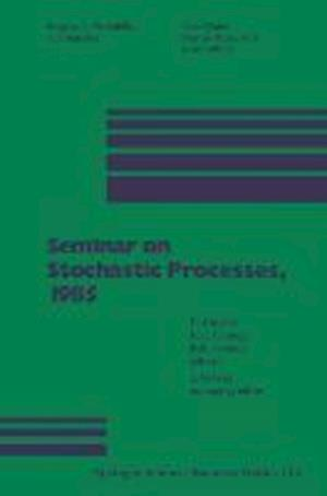 Seminar on Stochastic Processes, 1985